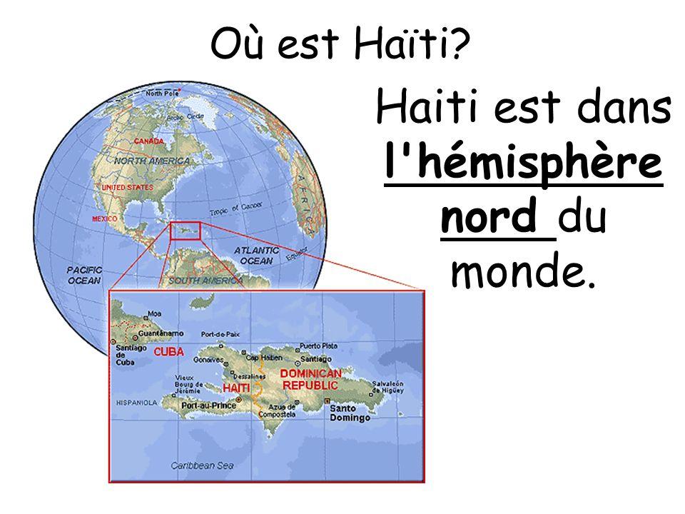 Où est Haïti? Haiti est dans l'hémisphère nord du monde.