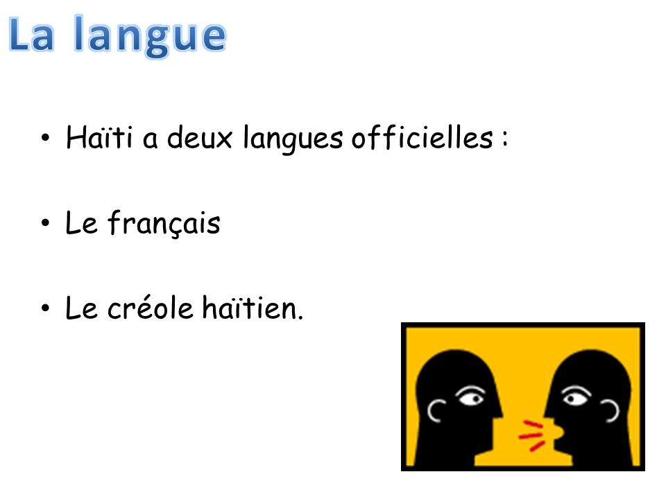 Haïti a deux langues officielles : Le français Le créole haïtien.