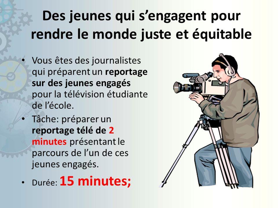 Des jeunes qui sengagent pour rendre le monde juste et équitable Vous êtes des journalistes qui préparent un reportage sur des jeunes engagés pour la télévision étudiante de lécole.
