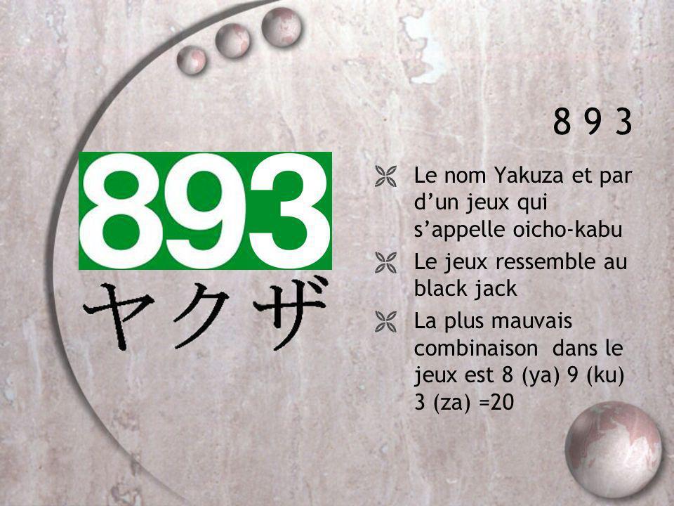 8 9 3 Le nom Yakuza et par dun jeux qui sappelle oicho-kabu Le jeux ressemble au black jack La plus mauvais combinaison dans le jeux est 8 (ya) 9 (ku)