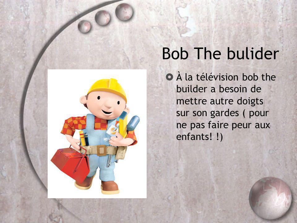 Bob The bulider À la télévision bob the builder a besoin de mettre autre doigts sur son gardes ( pour ne pas faire peur aux enfants! !)