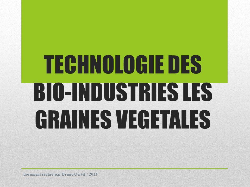 TECHNOLOGIE DES BIO-INDUSTRIES LES GRAINES VEGETALES document réalisé par Bruno Oertel / 2013