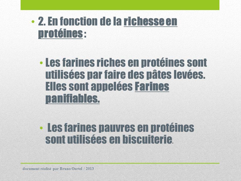 2. En fonction de la richesse en protéines : Les farines riches en protéines sont utilisées par faire des pâtes levées. Elles sont appelées Farines pa