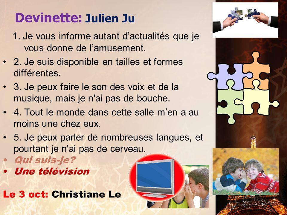 Devinette: Julien Ju 1. Je vous informe autant dactualités que je vous donne de lamusement.