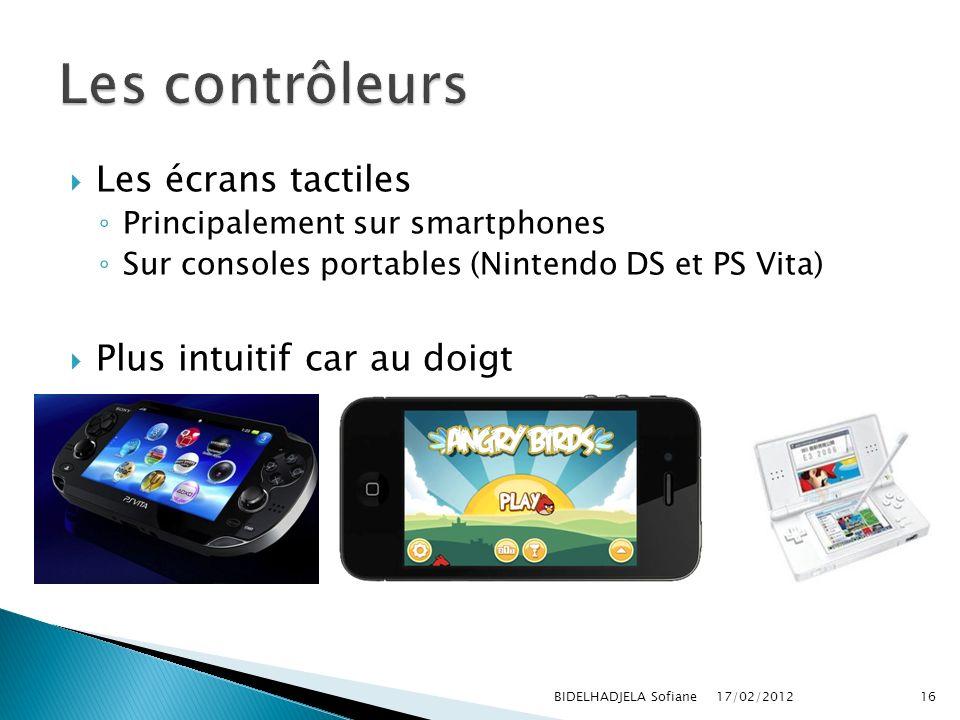 17/02/2012 BIDELHADJELA Sofiane16 Les écrans tactiles Principalement sur smartphones Sur consoles portables (Nintendo DS et PS Vita) Plus intuitif car