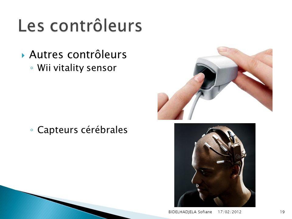 17/02/2012 BIDELHADJELA Sofiane19 Autres contrôleurs Wii vitality sensor Capteurs cérébrales