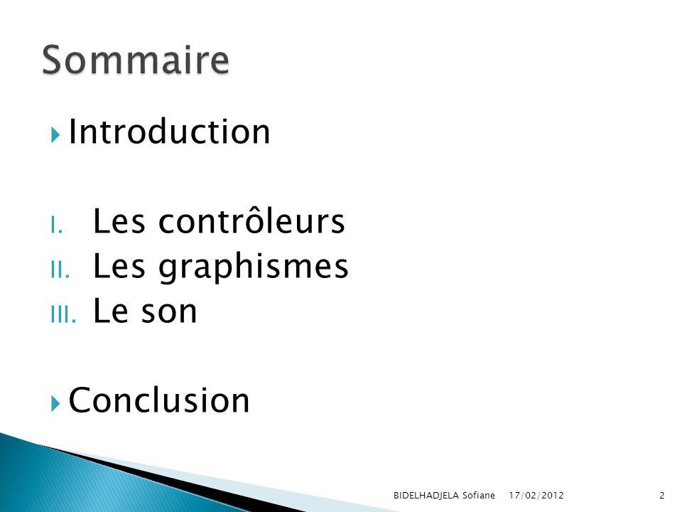 Introduction I. Les contrôleurs II. Les graphismes III. Le son Conclusion 17/02/2012 BIDELHADJELA Sofiane2