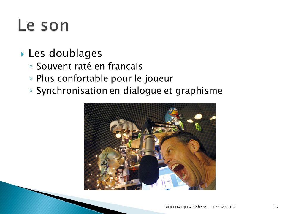 17/02/2012 BIDELHADJELA Sofiane26 Les doublages Souvent raté en français Plus confortable pour le joueur Synchronisation en dialogue et graphisme