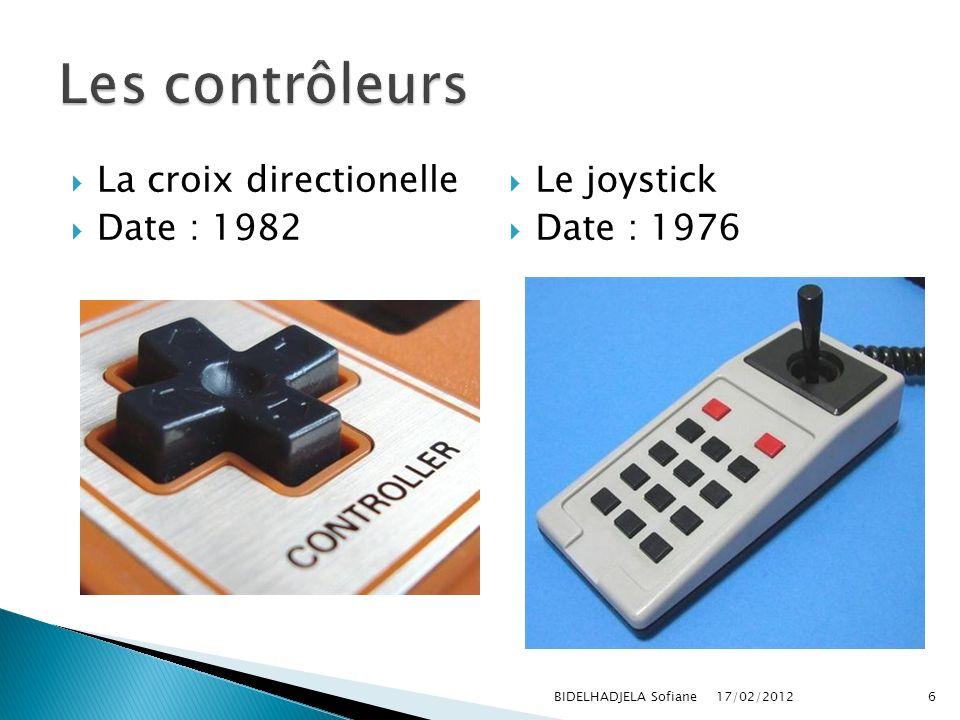 17/02/2012 BIDELHADJELA Sofiane6 Le joystick Date : 1976 La croix directionelle Date : 1982