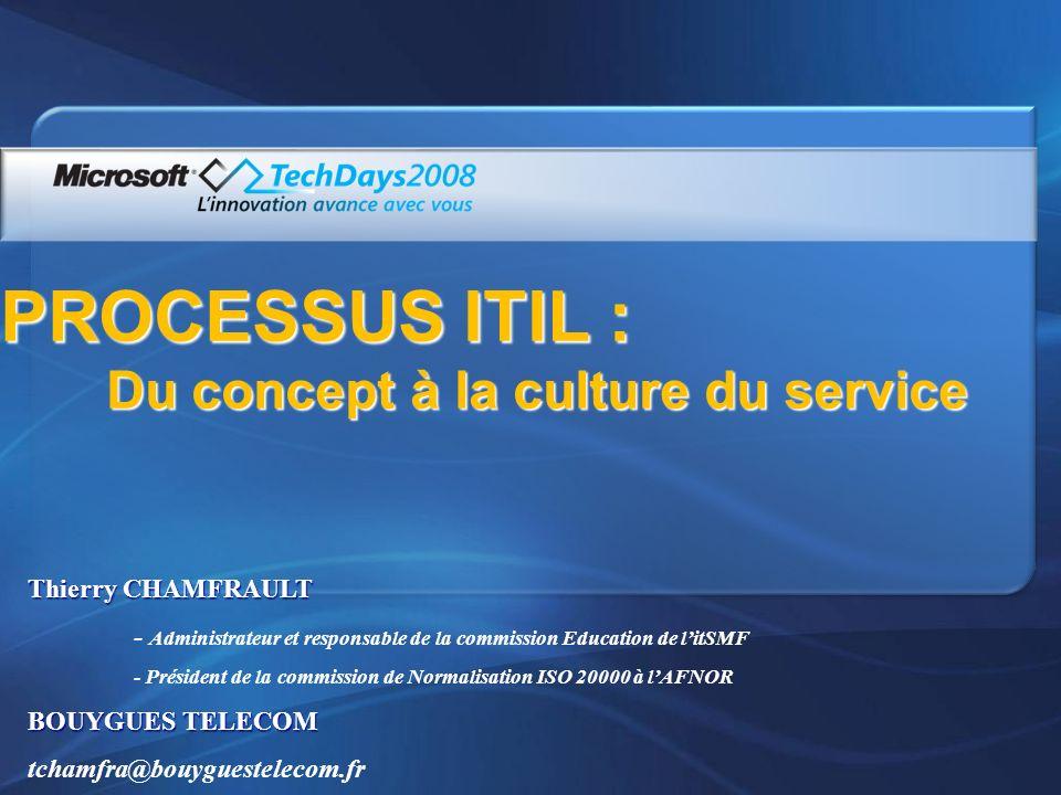 PROCESSUS ITIL : Du concept à la culture du service Thierry CHAMFRAULT - Administrateur et responsable de la commission Education de litSMF - Présiden