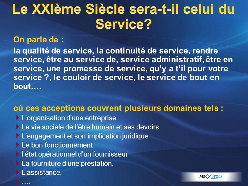 On parle de : la qualité de service, la continuité de service, rendre service, être au service de, service administratif, être en service, une promess