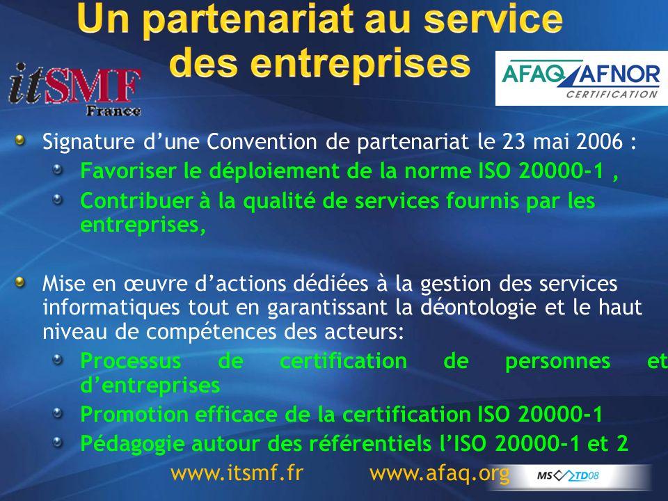 Un partenariat au service des entreprises Signature dune Convention de partenariat le 23 mai 2006 : Favoriser le déploiement de la norme ISO 20000-1,