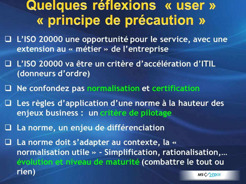 Quelques réflexions « user » « principe de précaution » LISO 20000 une opportunité pour le service, avec une extension au « métier » de lentreprise LI