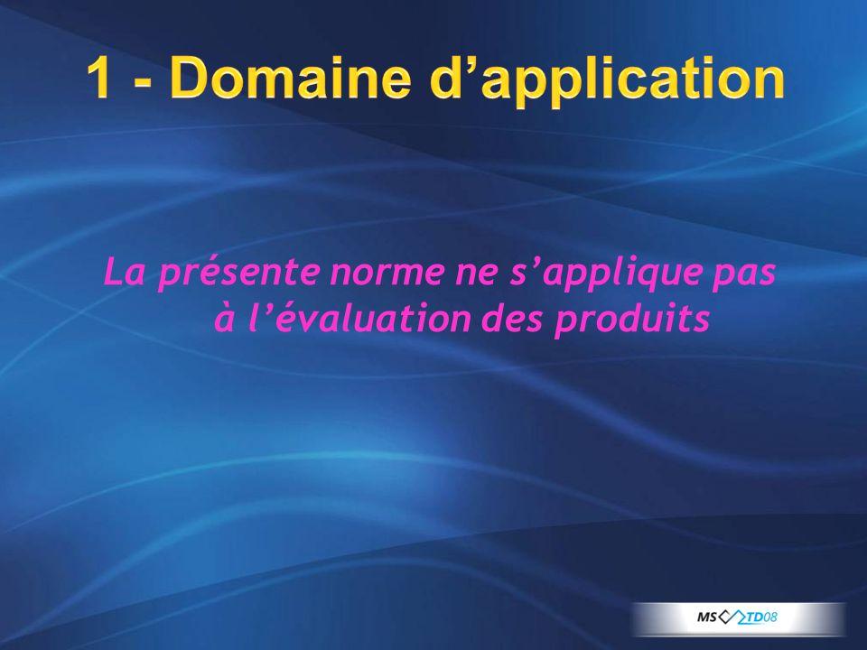 1 - Domaine dapplication La présente norme ne sapplique pas à lévaluation des produits