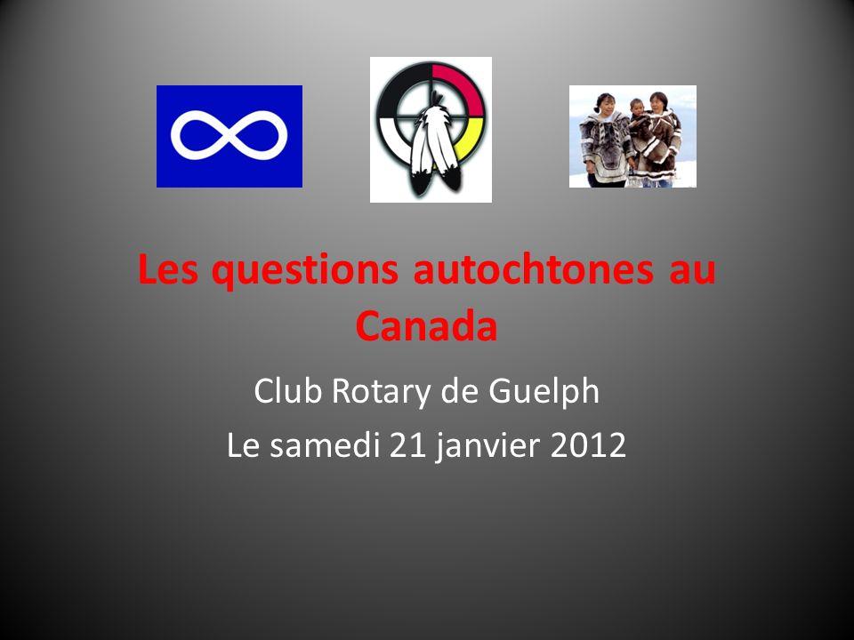 Les questions autochtones au Canada Club Rotary de Guelph Le samedi 21 janvier 2012