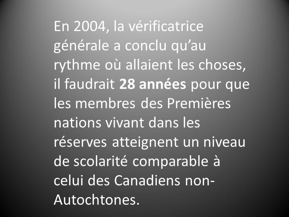 En 2004, la vérificatrice générale a conclu quau rythme où allaient les choses, il faudrait 28 années pour que les membres des Premières nations vivant dans les réserves atteignent un niveau de scolarité comparable à celui des Canadiens non- Autochtones.