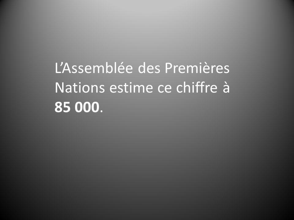 LAssemblée des Premières Nations estime ce chiffre à 85 000.