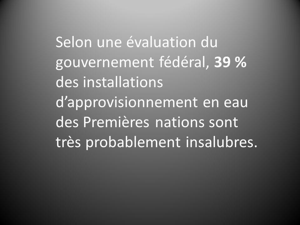 Selon une évaluation du gouvernement fédéral, 39 % des installations dapprovisionnement en eau des Premières nations sont très probablement insalubres.