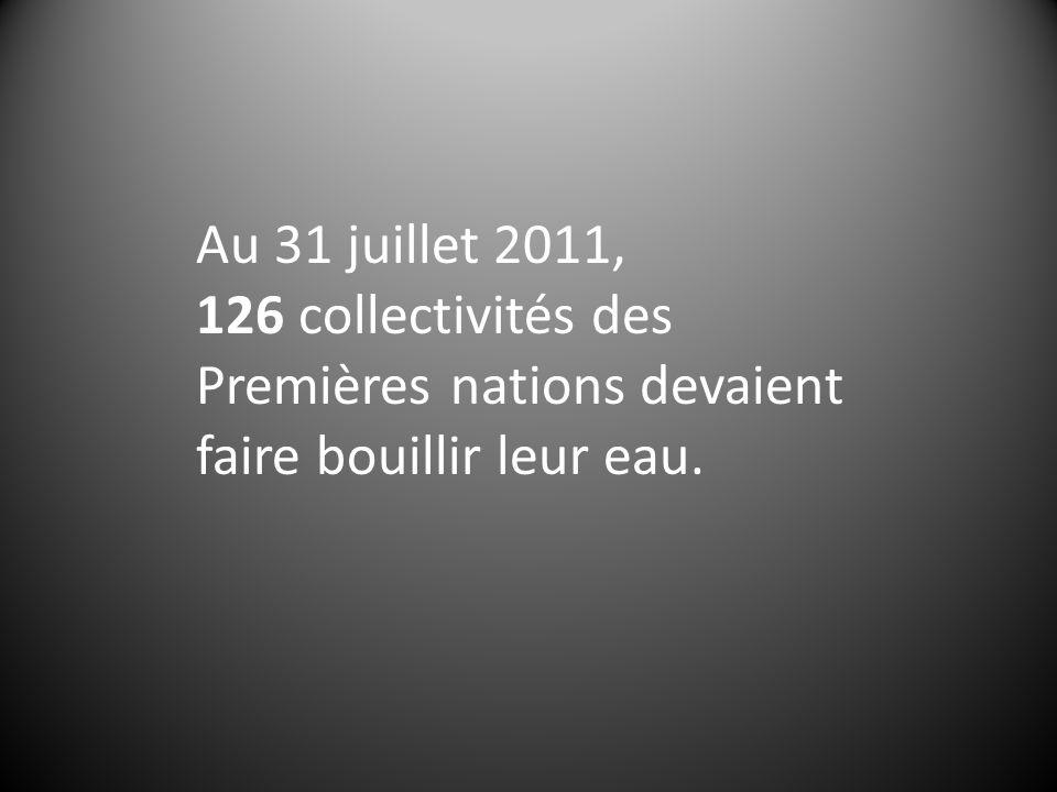 Au 31 juillet 2011, 126 collectivités des Premières nations devaient faire bouillir leur eau.