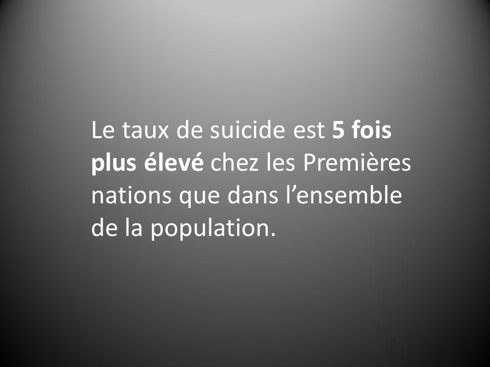 Le taux de suicide est 5 fois plus élevé chez les Premières nations que dans lensemble de la population.