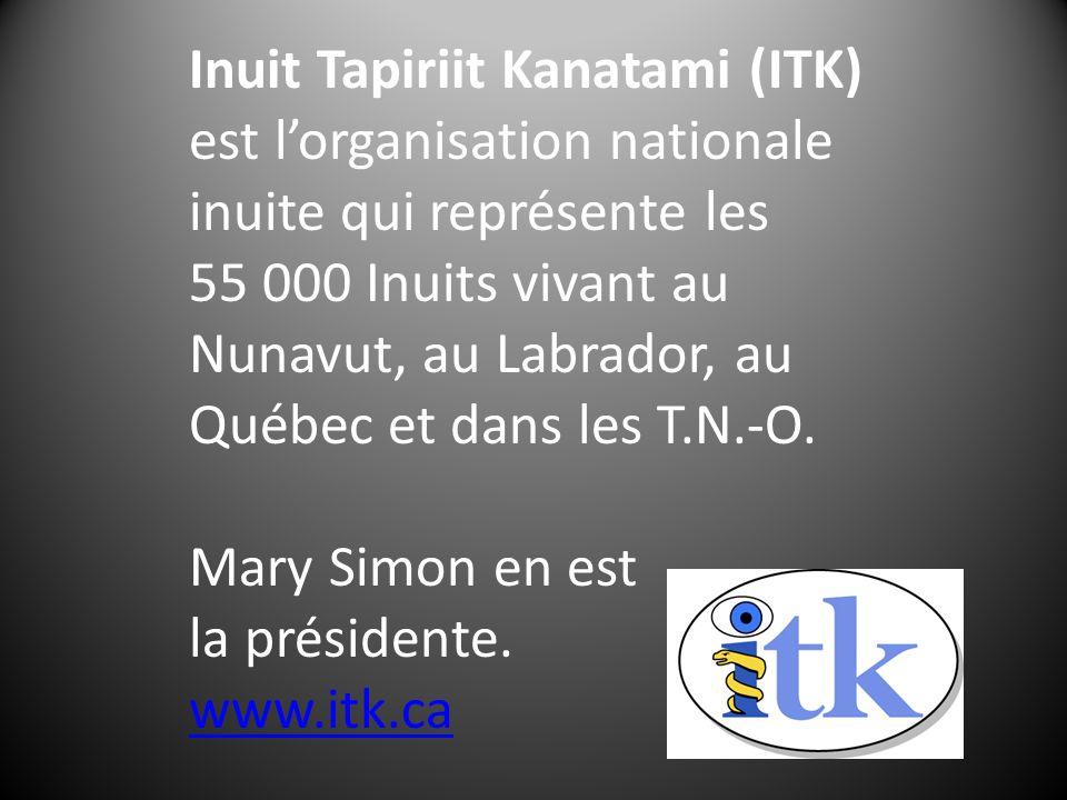 Inuit Tapiriit Kanatami (ITK) est lorganisation nationale inuite qui représente les 55 000 Inuits vivant au Nunavut, au Labrador, au Québec et dans le