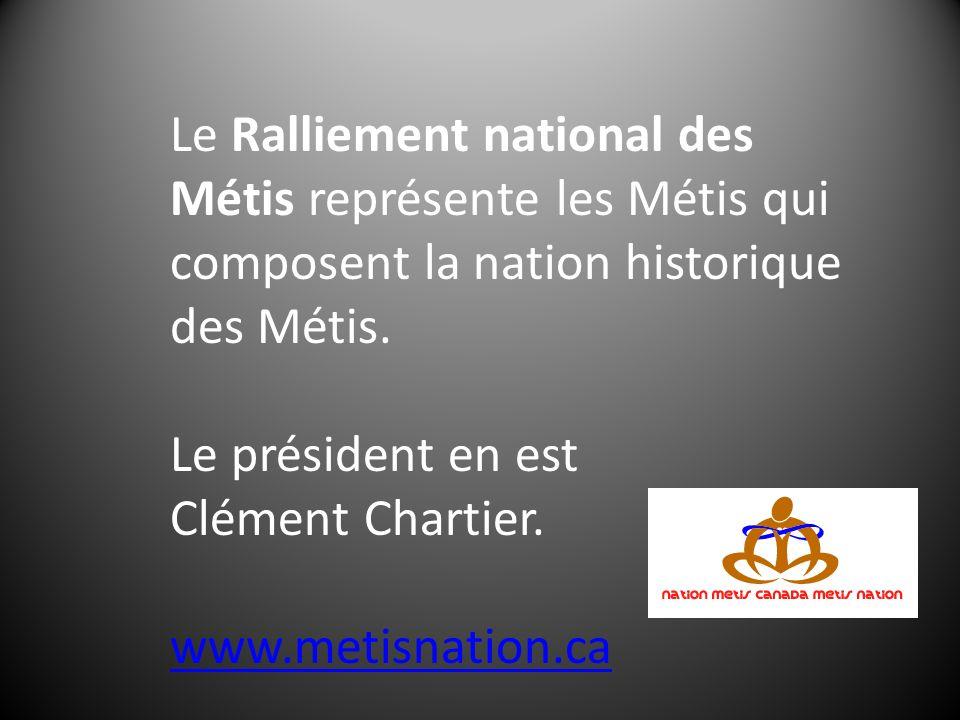 Le Ralliement national des Métis représente les Métis qui composent la nation historique des Métis. Le président en est Clément Chartier. www.metisnat