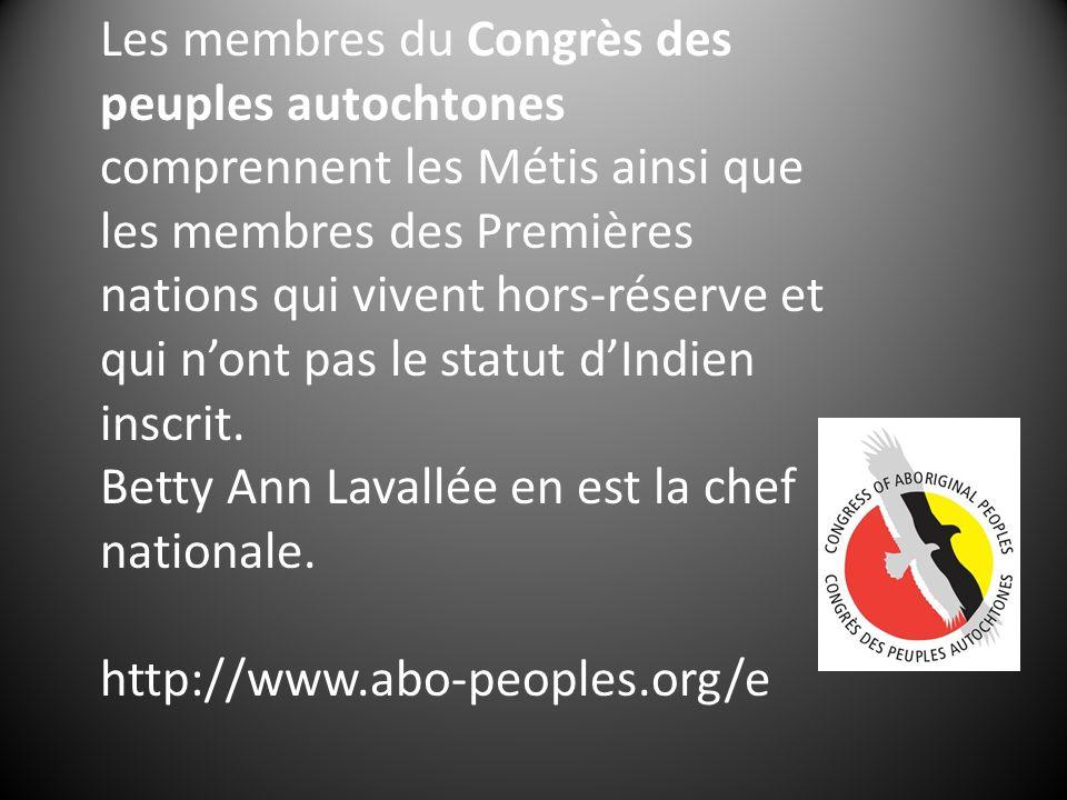 Les membres du Congrès des peuples autochtones comprennent les Métis ainsi que les membres des Premières nations qui vivent hors-réserve et qui nont pas le statut dIndien inscrit.