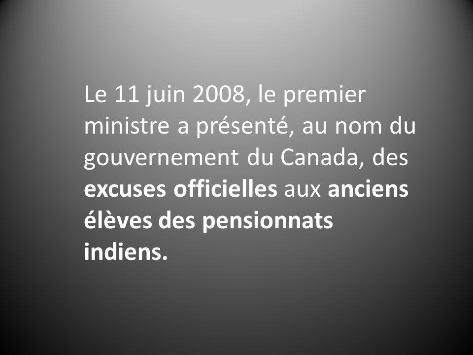 Le 11 juin 2008, le premier ministre a présenté, au nom du gouvernement du Canada, des excuses officielles aux anciens élèves des pensionnats indiens.