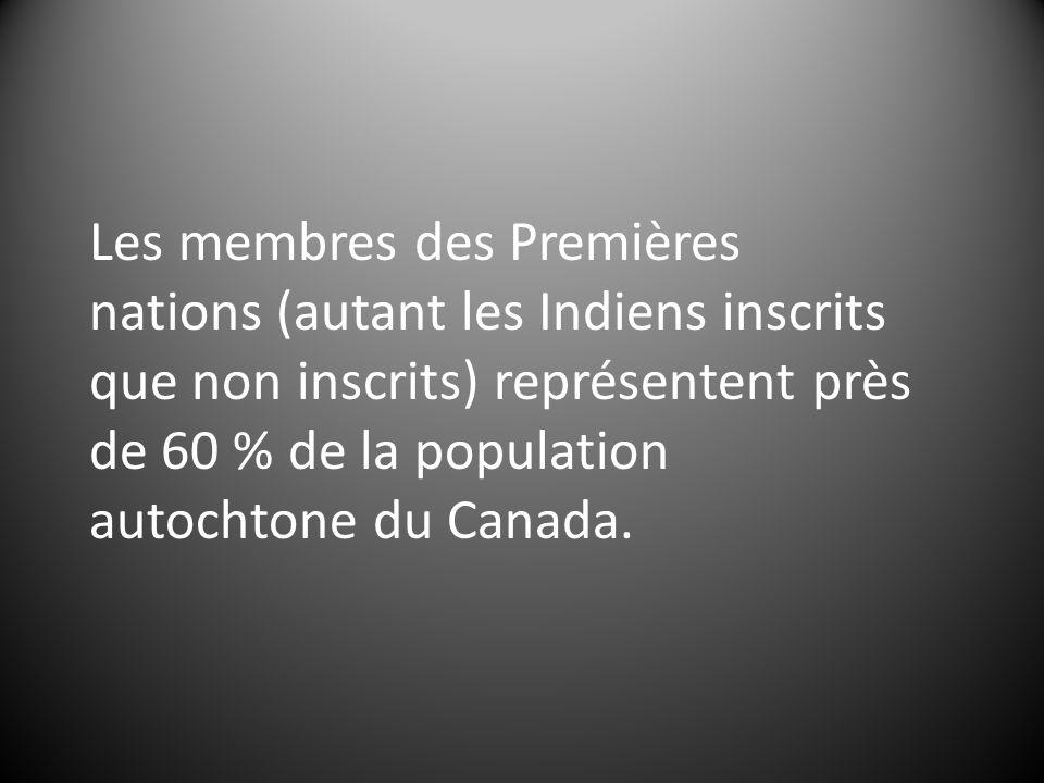 Les membres des Premières nations (autant les Indiens inscrits que non inscrits) représentent près de 60 % de la population autochtone du Canada.