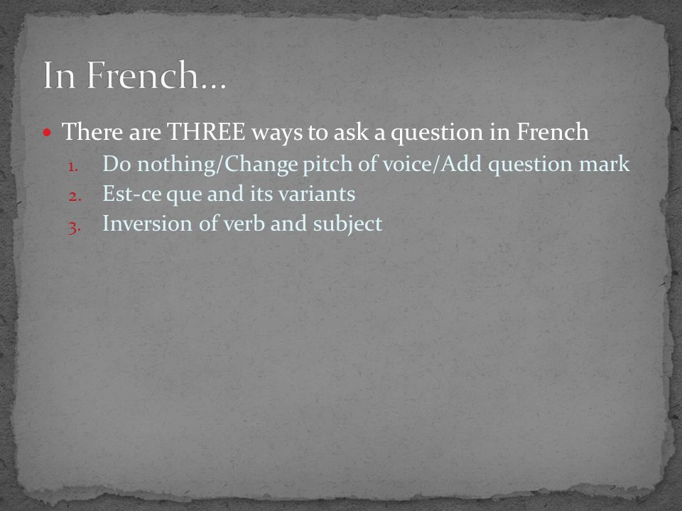 You can add a question mark to a sentence to make it a simple yes/no question Tu es de France.