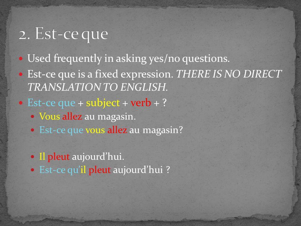 Put the sentences in interrogative form using Est-ce que 1.