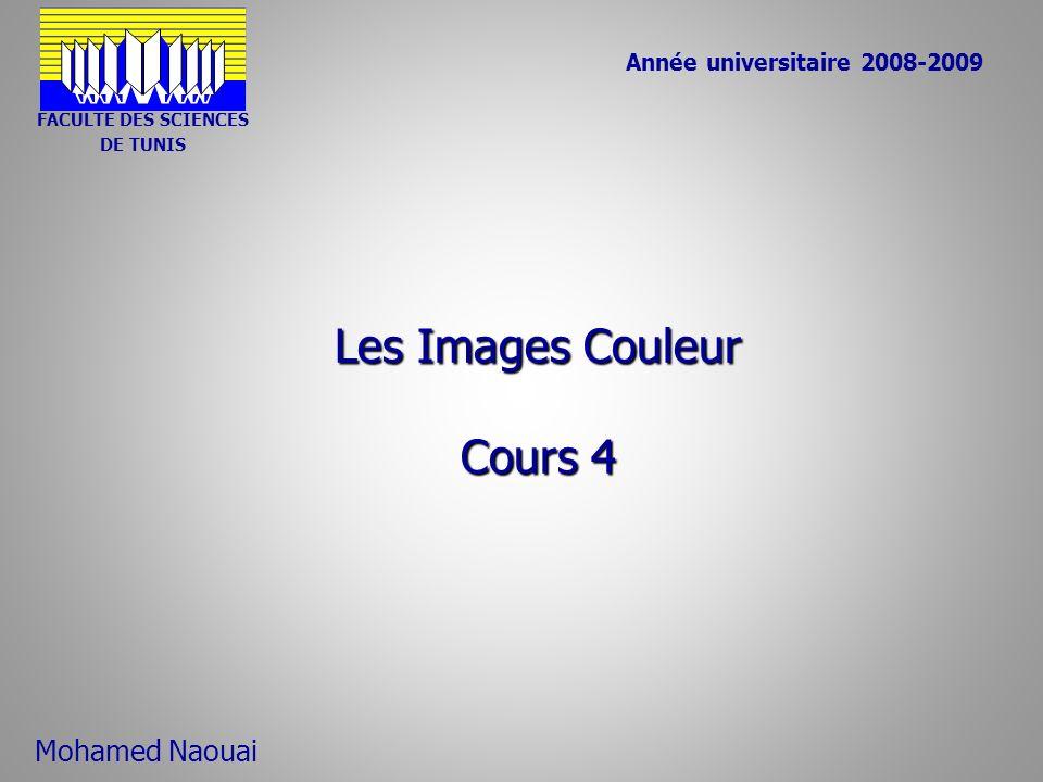 Les Images Couleur Cours 4 Année universitaire 2008-2009 Mohamed Naouai FACULTE DES SCIENCES DE TUNIS