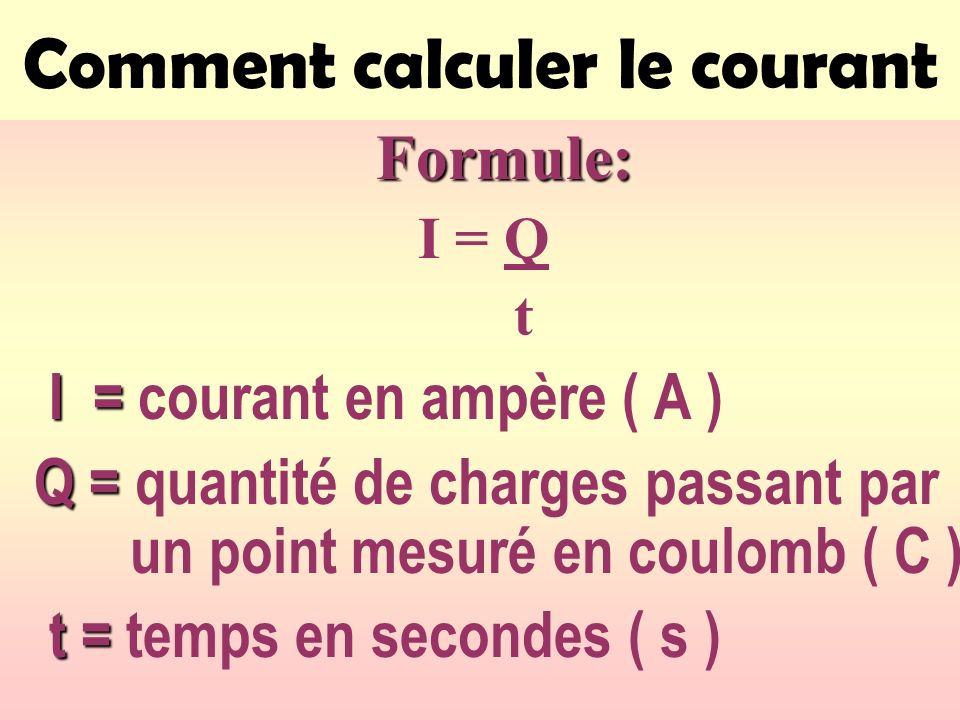 Comment calculer le courantFormule: I = Q t I = I = courant en ampère ( A ) Q = Q = quantité de charges passant par un point mesuré en coulomb ( C ) t