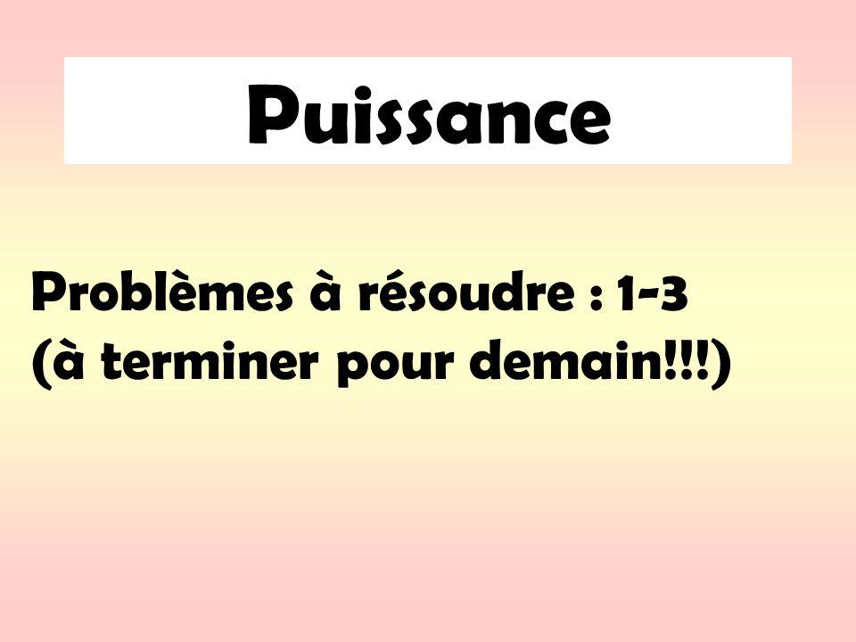Puissance Problèmes à résoudre : 1-3 (à terminer pour demain!!!)