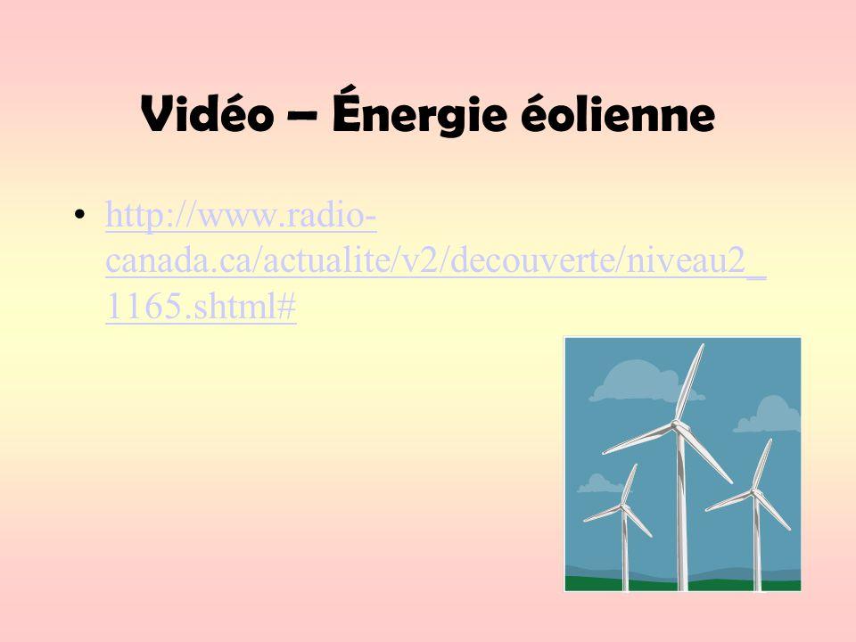 Vidéo – Énergie éolienne http://www.radio- canada.ca/actualite/v2/decouverte/niveau2_ 1165.shtml#http://www.radio- canada.ca/actualite/v2/decouverte/niveau2_ 1165.shtml#