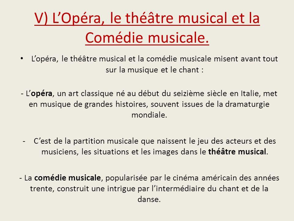 V) LOpéra, le théâtre musical et la Comédie musicale. Lopéra, le théâtre musical et la comédie musicale misent avant tout sur la musique et le chant :