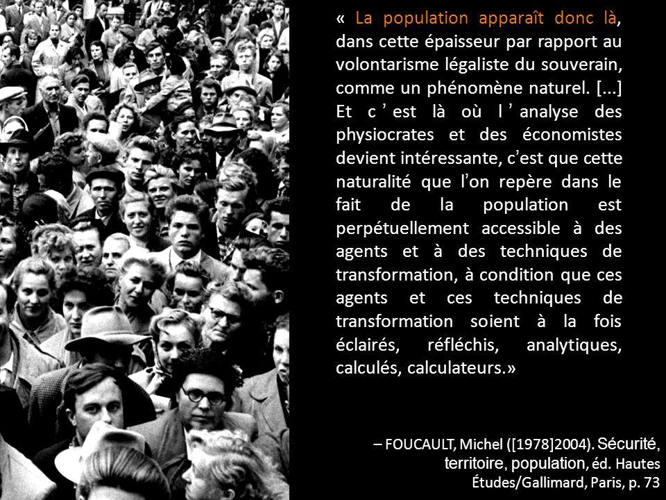 « La population apparaît donc là, dans cette épaisseur par rapport au volontarisme légaliste du souverain, comme un phénomène naturel. [...] Et cest l