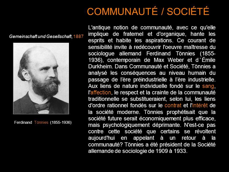 COMMUNAUTÉ / SOCIÉTÉ L'antique notion de communauté, avec ce qu'elle implique de fraternel et d'organique, hante les esprits et habite les aspirations