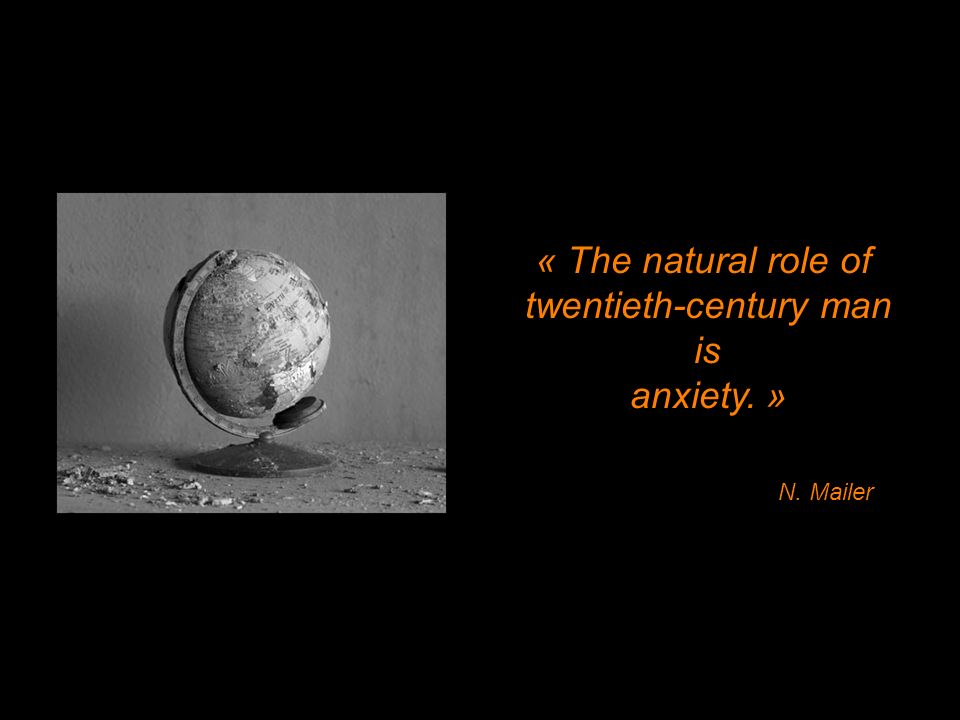 « The natural role of twentieth-century man is anxiety. » N. Mailer