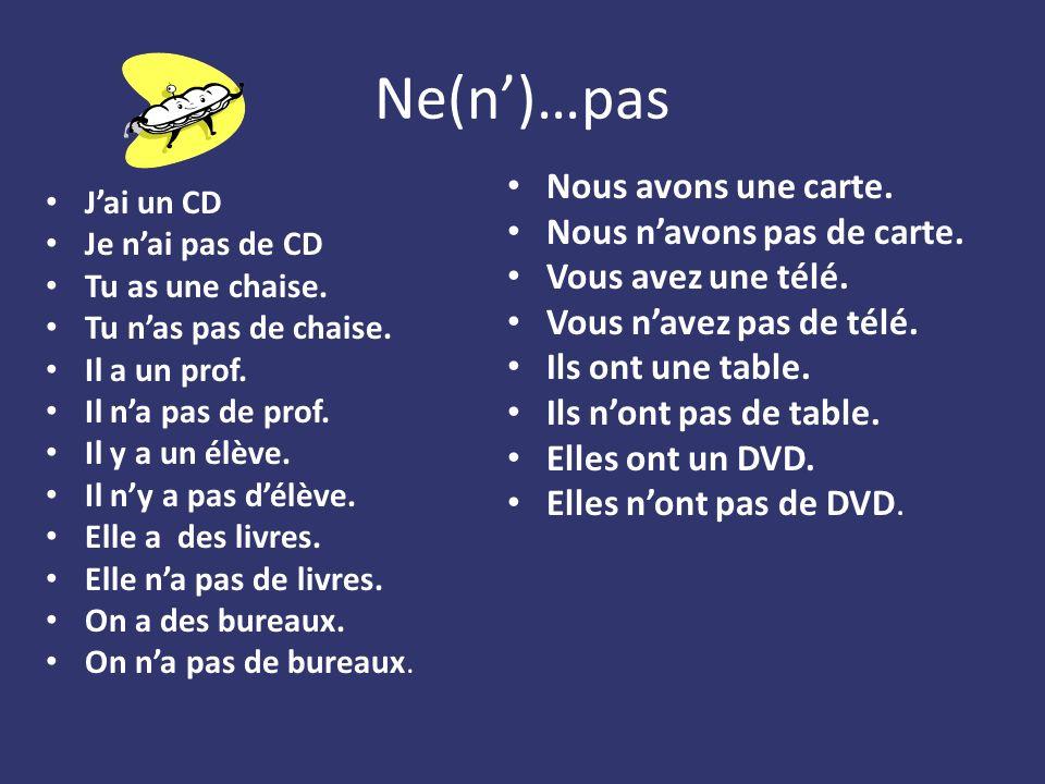 I have a CD. Jai un CD. I dont have any CDs. Je nai pas de CD.