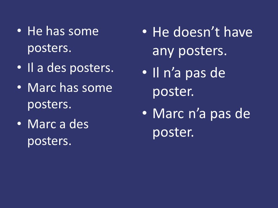 He has some posters. Il a des posters. Marc has some posters.