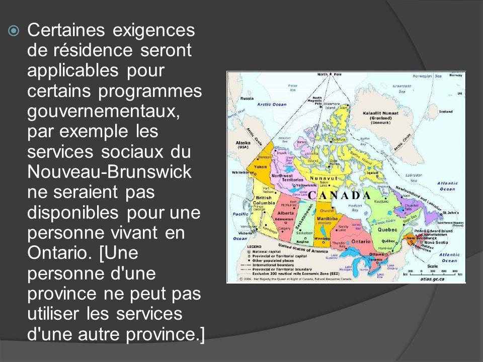 Certaines exigences de résidence seront applicables pour certains programmes gouvernementaux, par exemple les services sociaux du Nouveau-Brunswick ne seraient pas disponibles pour une personne vivant en Ontario.