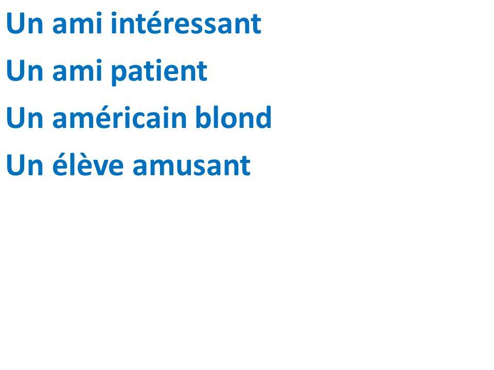 Un ami intéressant Un ami patient Un américain blond Un élève amusant