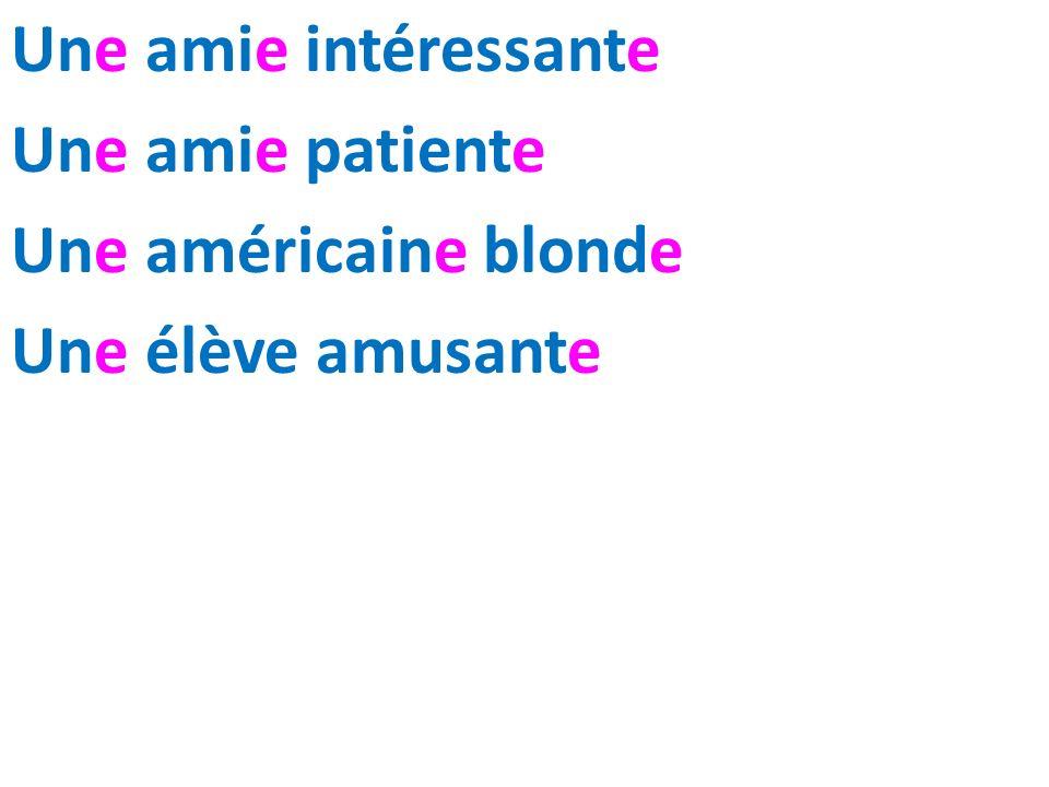 Une amie intéressante Une amie patiente Une américaine blonde Une élève amusante