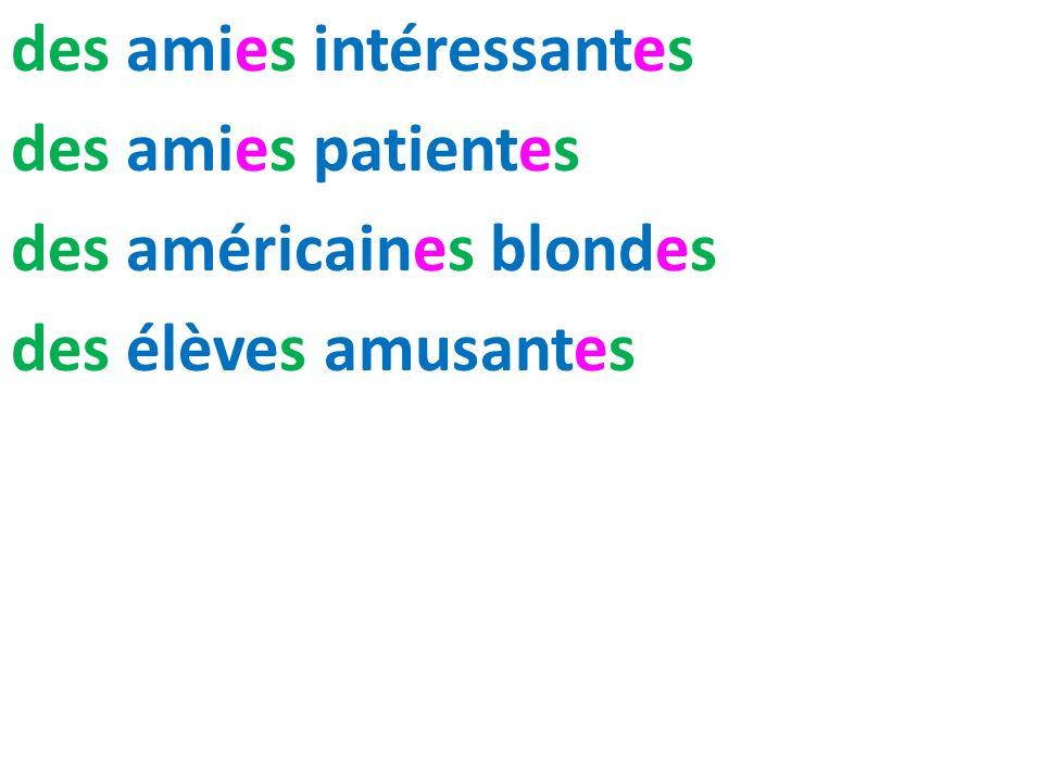 des amies intéressantes des amies patientes des américaines blondes des élèves amusantes