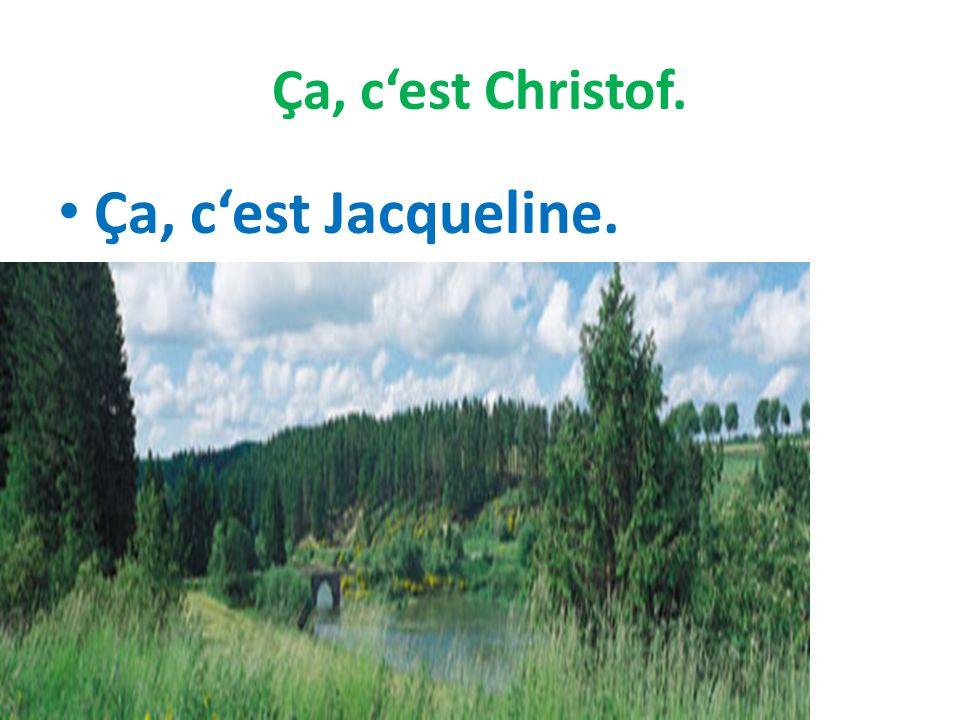 Ça, cest Christof. Ça, cest Jacqueline.