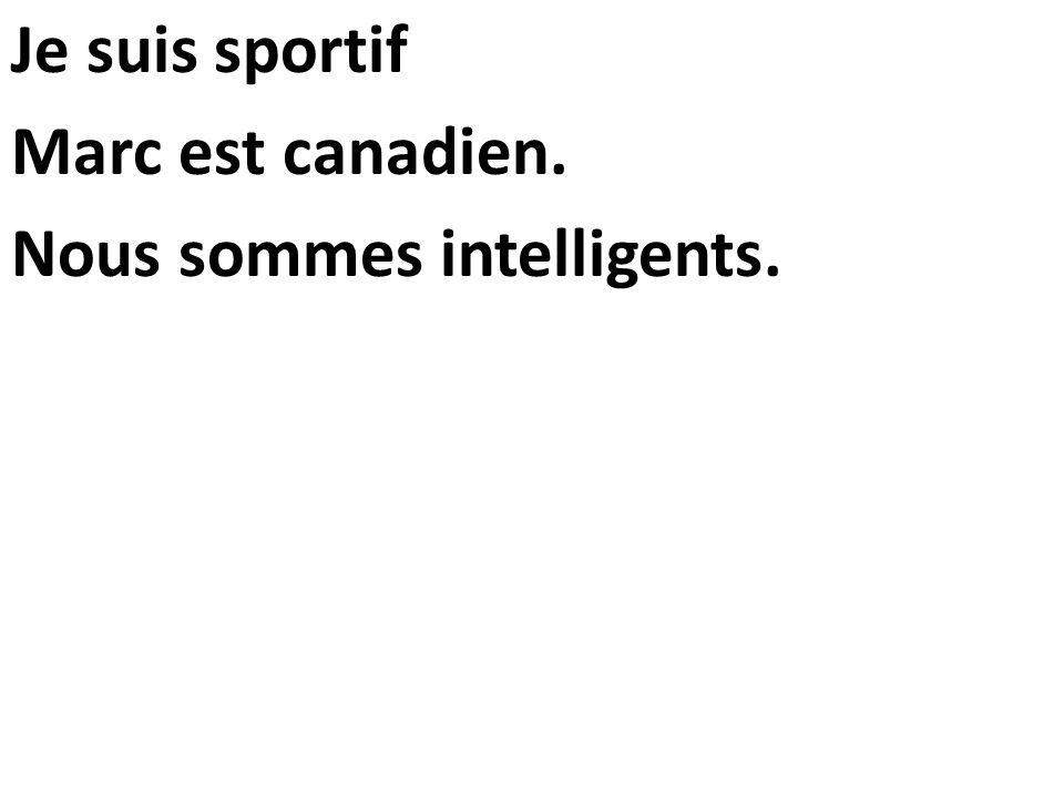 Je suis sportif Marc est canadien. Nous sommes intelligents.