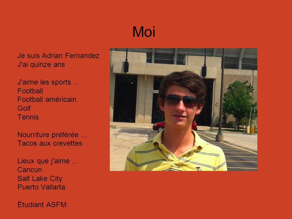 Moi Je suis Adrian Fernandez J ai quinze ans J aime les sports...