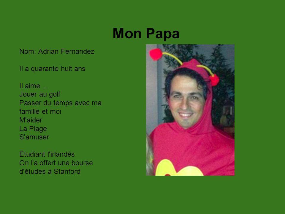 Mon Papa Nom: Adrian Fernandez Il a quarante huit ans Il aime...
