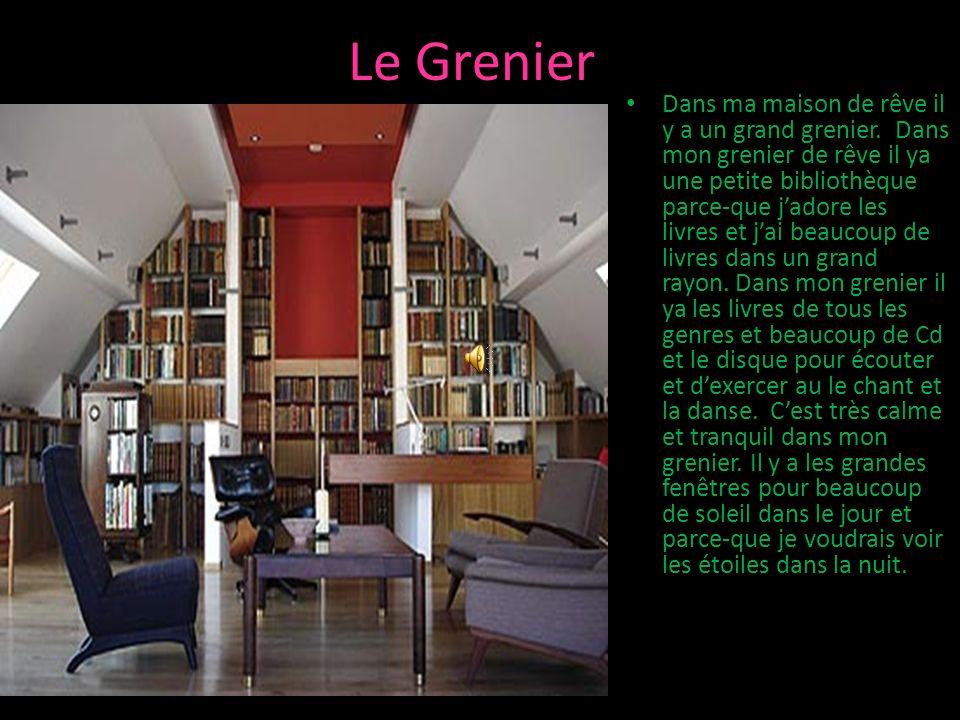 Le Grenier Dans ma maison de rêve il y a un grand grenier.